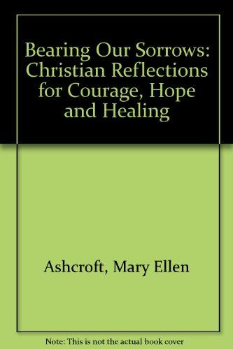 Bearing Our Sorrows: Christian Reflections for Courage, Hope, and Healing
