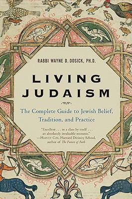 Living Judaism The Complete Guide to Jewish Belief, Tradition, and Practice