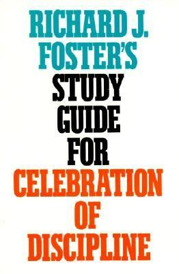 Richard J. Foster's Study Guide for Celebration of Discipline
