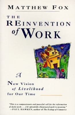 Reinvention of Work A New Vision of Livelihood for Our Time - Fox, Matthew pdf epub