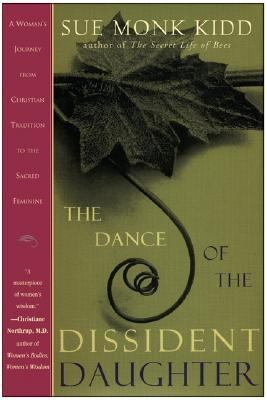 Dance of the Dissident Daughter A Woman's Journey from Christian Tradition to the Sacred Feminine