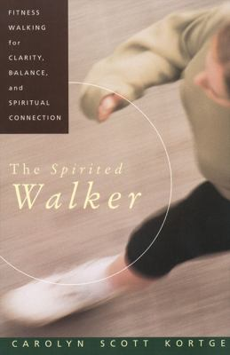 Spirited Walker Fitness Walking for Clarity, Balance, and Spiritual Connection