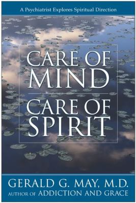 Care of Mind Care of Spirit A Psychiatrist Explores Spiritual Direction