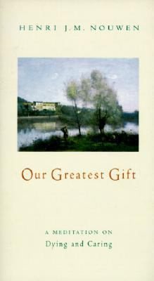 Our Greatest Gift A Meditation on Dying and Caring