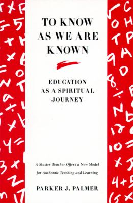 To Know As We Are Known Education As a Spiritual Journey
