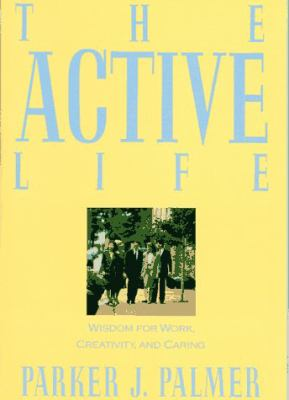 Active Life: A Spirituality of Work, Creativity and Caring - Parker J. Palmer - Hardcover - 1st ed