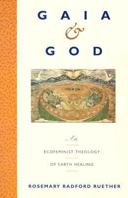 Gaia & God An Ecofeminist Theology of Earth Healing