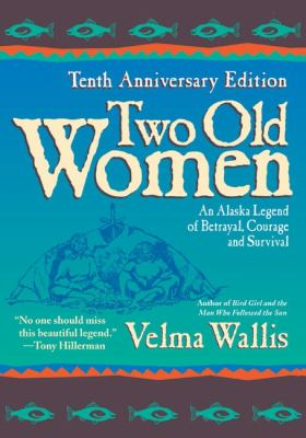 Two Old Women An Alaska Legend of Betrayal, Courage, and Survival