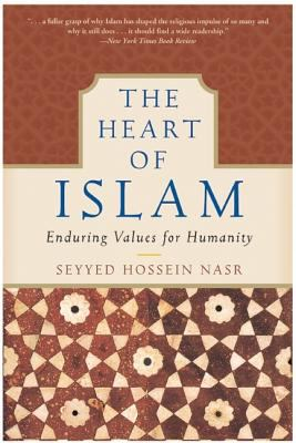 Heart of Islam Enduring Values for Humanity
