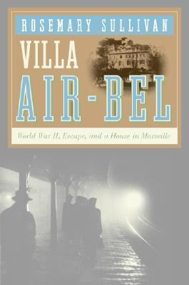Villa Air-bel World War II, Escape, and a House in Marseille