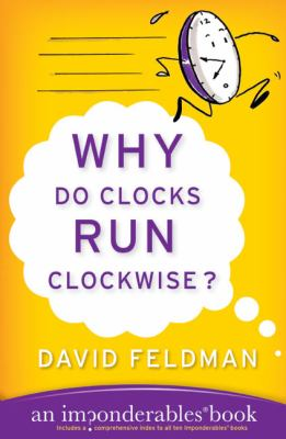 Why Do Clocks Run Clockwise? An Imponderables Book