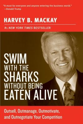 Swim With The Sharks Without Being Eaten Alive Outsell, Outmanage, Outmotivate, And Outnegotiate Your Competition