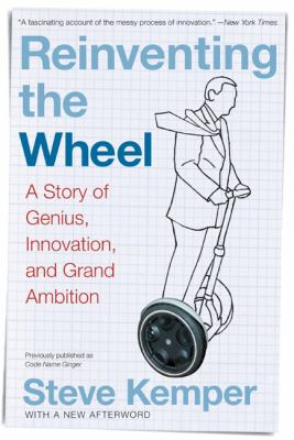 Reinventing The Wheel A Story Of Genius, Innovation, and Grand Ambition