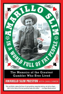 Amarillo Slim In A World Full Of Fat People The Memoir Of The Greatest Gambler Who Ever Lived