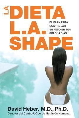 La Dieta L.A. Shape :El Plan Para Controlar Su Peso En Tan Solo 14 Dias / The L.A. Shape Diet:The 14-day Total Weight-Loss Plan The 14-day Total Weight-Loss Plan