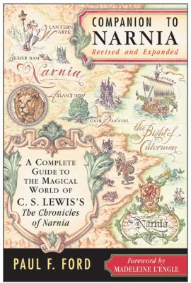 Companion To Narnia A Complete Guide to the Magical World of C.S. Lewis's The Chronicles of Narnia