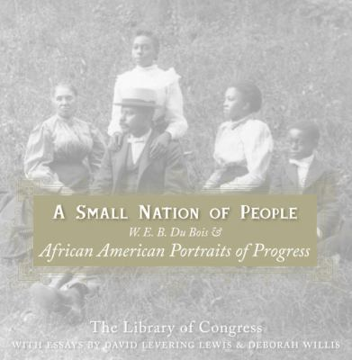 Small Nation Of People W. E. B. Du Bois And African American Portraits Of Progress