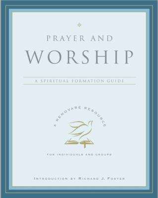 Prayer and Worship A Spiritual Formation Guide