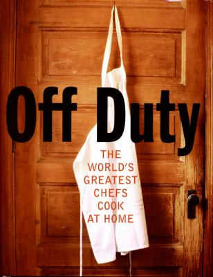 Off Duty The World's Greatest Chefs Cook at Home