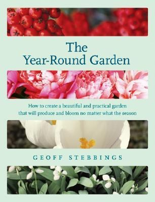 Year-Round Garden Hoe To Create A Beautiful and Practical Garden That Will Produce and Bloom No Matter What The Season