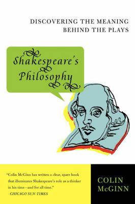 Shakespeare's Philosophy Discovering the Meaning Behind the Plays