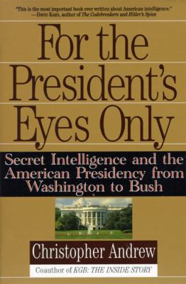 For the President's Eyes Only Secret Intelligence and the American Presidency from Washington to Bush