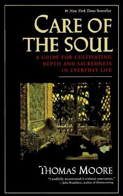 Care of the Soul A Guide to Cultivating Depth and Sacredness in Everyday Life