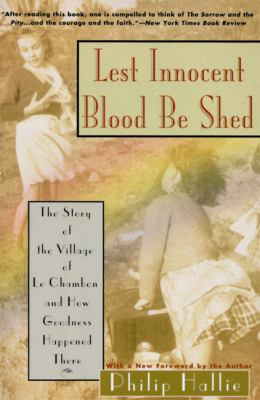 Lest Innocent Blood Be Shed The Story of the Village of Le Chambon and How Goodness Happened There