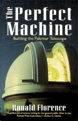 Perfect Machine Building the Palomar Telescope