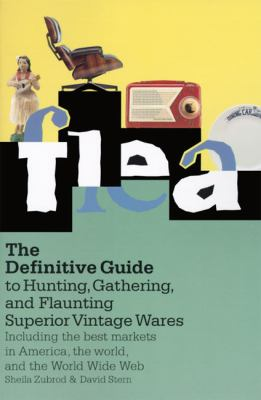 Flea The Definitive Guide to Hunting, Gathering, and Flaunting Superior Vintage Wares