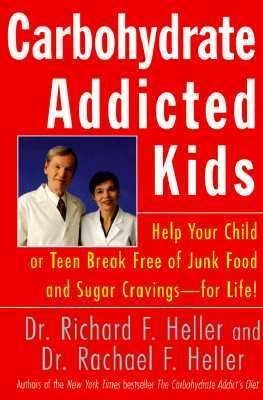 Carbohydrate-Addicted Kids Help Your Child or Teen Break Free of Junk Food and Sugar Cravings - For Life!
