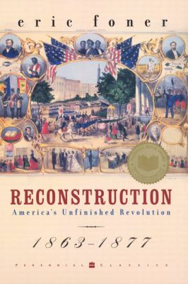 Reconstruction America's Unfinished Revolution, 1863-1877