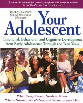 Your Adolescent Emotional, Behavioral, and Cognitive Development from Early Adolescence Through the Teen Years