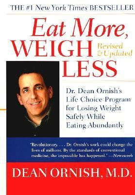 Eat More, Weigh Less Dr. Dean Ornish's Advantage Ten Program for Losing Weight Safely While Eating Abundantly
