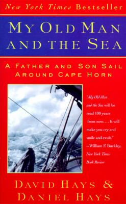 My Old Man and the Sea A Father and Son Sail Around Cape Horn