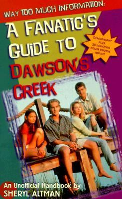 Way Too Much Information: A Fanatic's Guide to Dawson's Creek - Sheryl Berk - Paperback