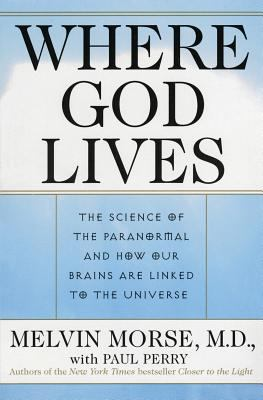 Where God Lives The Science of the Paranormal and How Our Brains Are Linked to the Universe