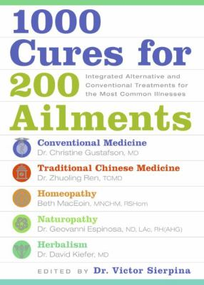 1000 Cures for 200 Ailments Integrated Alternative and Conventional Treatments for the Most Common Illnesses