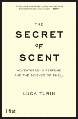 Secret of Scent Adventures in Perfume and the Science of Smell