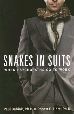 Snakes in Suits When Psychopaths go to Work