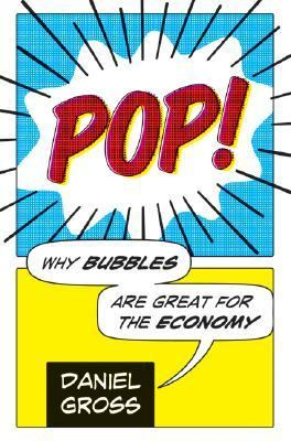Pop! Why Bubbles Are Great for the Economy