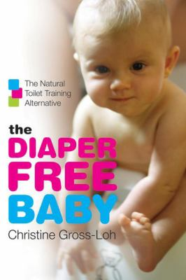 Diaper-free Baby The Natural Toilet Training Alternative for a Happier, Healthier Baby or Toddler