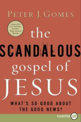 Scandalous Gospel of Jesus What's So Good About the Good News?