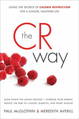 Cr Way Using the Secrets of Calorie Restriction for a Longer, Healthier Life