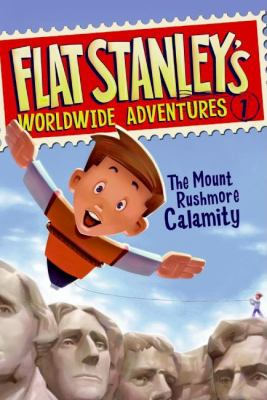 The Mount Rushmore Calamity (Flat Stanley's Worldwide Adventures Series #1)