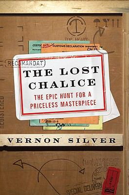 The Lost Chalice: The Epic Hunt for a Priceless Masterpiece
