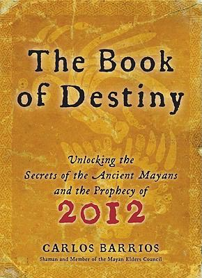 Book of Destiny: Unlocking the Secrets of the Ancient Mayans and the Prophecy of 2012
