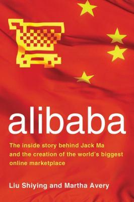 alibaba: The Inside Story Behind Jack Ma and the Creation of the World's Biggest Online Marketplace - Shiying, Liu, Avery, Martha pdf epub