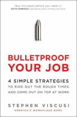 Bulletproof Your Job: 4 Simple Strategies to Ride Out the Rough Times and Come Out on Top at Work - Viscusi, Stephen pdf epub