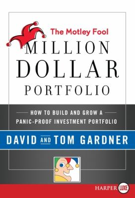 The Motley Fool Million Dollar Portfolio: How to Build and Grow a Panic-Proof Investment Portfolio - Gardner, David, Gardner, Tom, Motley, Fool pdf epub